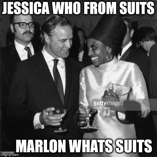 netflix | JESSICA WHO FROM SUITS MARLON WHATS SUITS | image tagged in suits,jessica_,netflix | made w/ Imgflip meme maker