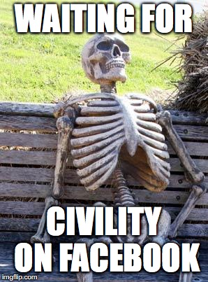 Waiting Skeleton Meme | WAITING FOR CIVILITY ON FACEBOOK | image tagged in memes,waiting skeleton | made w/ Imgflip meme maker