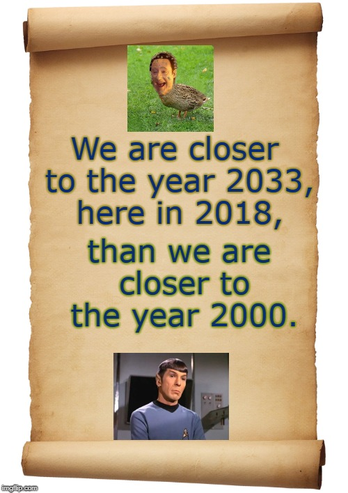 We are all time traveling together | We are closer to the year 2033, here in 2018, than we are closer to the year 2000. | image tagged in blank,one second at a time,the blank star trek meme wars meme,ok so yeah thank you,data spock,duck | made w/ Imgflip meme maker