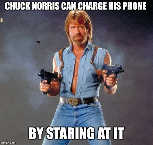Chuck Norris Guns Meme | CHUCK NORRIS CAN CHARGE HIS PHONE BY STARING AT IT | image tagged in memes,chuck norris guns,chuck norris,iphone,cell phone | made w/ Imgflip meme maker