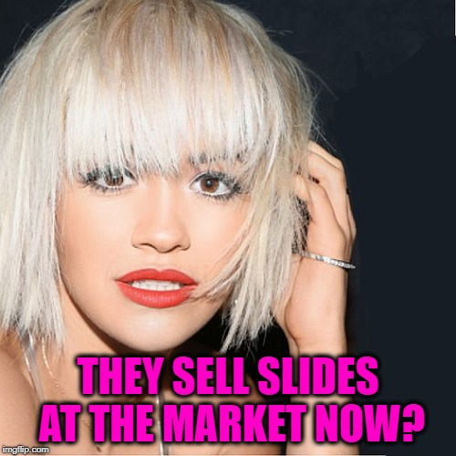ditz | THEY SELL SLIDES AT THE MARKET NOW? | image tagged in ditz | made w/ Imgflip meme maker