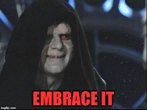 Darth Sidious | EMBRACE IT | image tagged in darth sidious | made w/ Imgflip meme maker