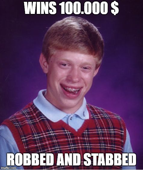 Bad Luck Brian Meme | WINS 100.000 $ ROBBED AND STABBED | image tagged in memes,bad luck brian | made w/ Imgflip meme maker