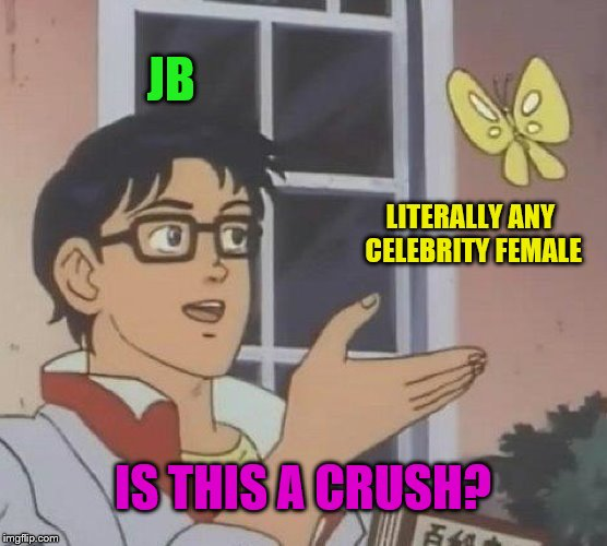 Is This A Pigeon Meme | JB LITERALLY ANY CELEBRITY FEMALE IS THIS A CRUSH? | image tagged in memes,is this a pigeon | made w/ Imgflip meme maker