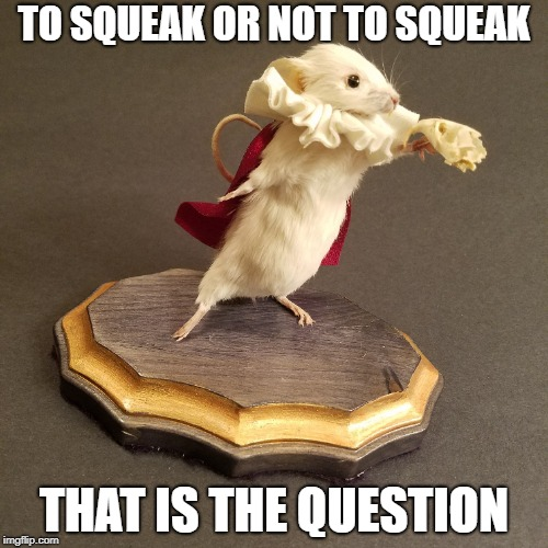 Wish it was Mouse or Rat Week and not Hamster Week because then I would have more ideas | TO SQUEAK OR NOT TO SQUEAK THAT IS THE QUESTION | image tagged in hamlet,mouse,shakespeare,stuffed animal,memes,funny | made w/ Imgflip meme maker