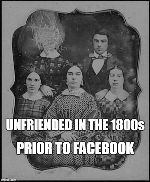 They knew how to do back in their day  | UNFRIENDED IN THE 1800s PRIOR TO FACEBOOK | image tagged in unfriended,1800s,old photos,facebook,black and white,memes | made w/ Imgflip meme maker