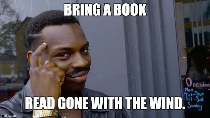 Roll Safe Think About It Meme | BRING A BOOK READ GONE WITH THE WIND. | image tagged in memes,roll safe think about it | made w/ Imgflip meme maker