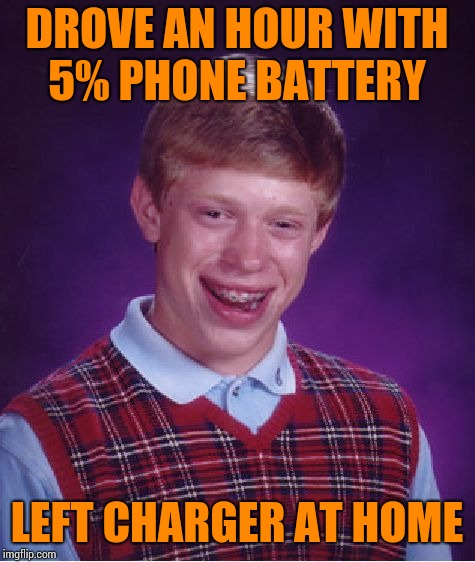 Bad Luck Brian Meme | DROVE AN HOUR WITH 5% PHONE BATTERY LEFT CHARGER AT HOME | image tagged in memes,bad luck brian | made w/ Imgflip meme maker