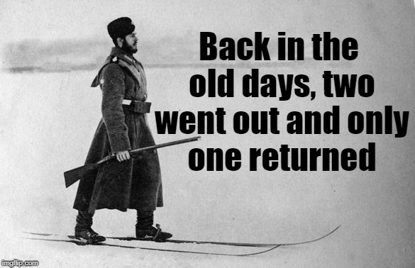 Back in the old days, two went out and only one returned | made w/ Imgflip meme maker