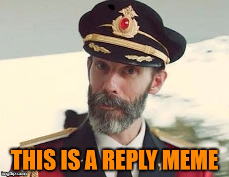 Captain Obvious | THIS IS A REPLY MEME | image tagged in captain obvious | made w/ Imgflip meme maker