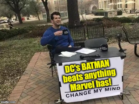 I'm still a huge fan of Spider-Man and Captain America comic books! | DC's BATMAN beats anything Marvel has! | image tagged in change my mind | made w/ Imgflip meme maker