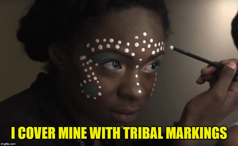 I COVER MINE WITH TRIBAL MARKINGS | made w/ Imgflip meme maker