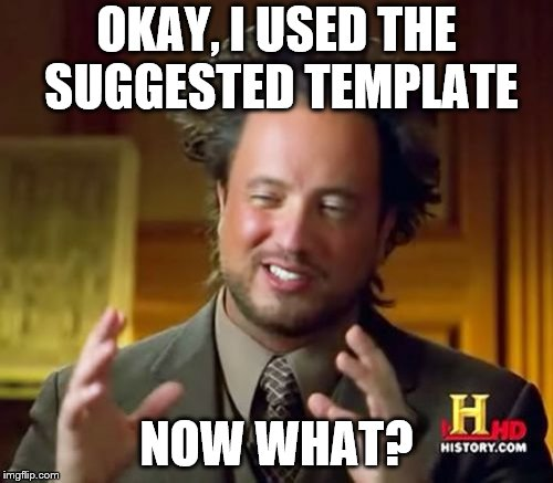 What have I done... | OKAY, I USED THE SUGGESTED TEMPLATE NOW WHAT? | image tagged in memes,ancient aliens,funny,suggested template,template quest,cnn fake news | made w/ Imgflip meme maker