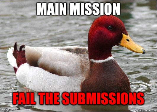 make actual bad advice mallard | MAIN MISSION FAIL THE SUBMISSIONS | image tagged in make actual bad advice mallard | made w/ Imgflip meme maker