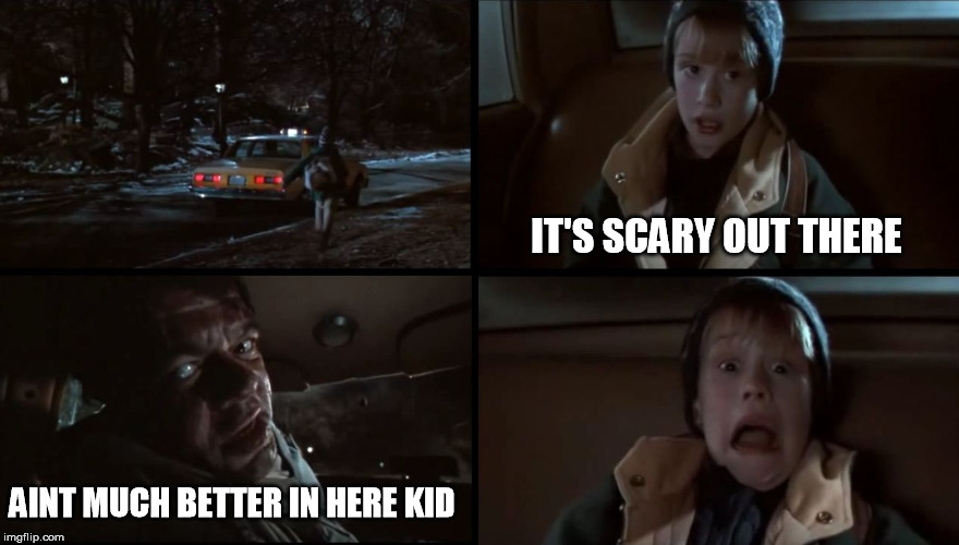 New York is scary! | AINT MUCH BETTER IN HERE KID IT'S SCARY OUT THERE | image tagged in it's scary out there | made w/ Imgflip meme maker