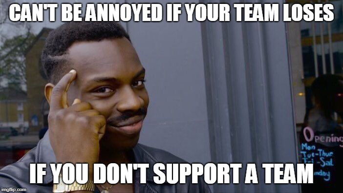 World Cup Fever | CAN'T BE ANNOYED IF YOUR TEAM LOSES IF YOU DON'T SUPPORT A TEAM | image tagged in memes,roll safe think about it,funny,world cup,nfl football | made w/ Imgflip meme maker