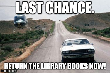 Car chase | LAST CHANCE. RETURN THE LIBRARY BOOKS NOW! | image tagged in movie,chopper,helicopter,car,chase,funny | made w/ Imgflip meme maker