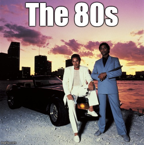 Miami vice | The 80s | image tagged in 80s,1980s,cool,miami vice,hot,ferrari | made w/ Imgflip meme maker