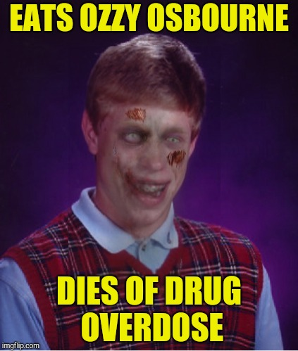 Zombie Bad Luck Brian | EATS OZZY OSBOURNE DIES OF DRUG OVERDOSE | image tagged in memes,zombie bad luck brian,ozzy osbourne,drugs,powermetalhead,funny | made w/ Imgflip meme maker