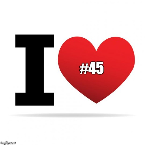 I heart | #45 | image tagged in i heart | made w/ Imgflip meme maker
