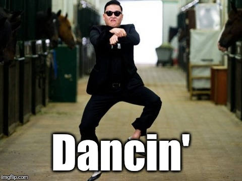 Psy Horse Dance Meme | Dancin' | image tagged in memes,psy horse dance | made w/ Imgflip meme maker