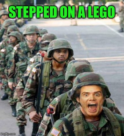 Nothing hurts more | STEPPED ON A LEGO | image tagged in funny memes,army,lego,pain,toys | made w/ Imgflip meme maker