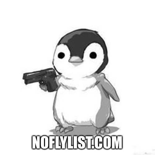 Penguin Holding Gun | NOFLYLIST.COM | image tagged in penguin holding gun | made w/ Imgflip meme maker
