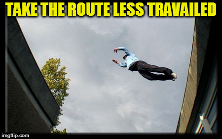 TAKE THE ROUTE LESS TRAVAILED | made w/ Imgflip meme maker