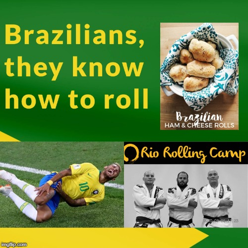 Brazilians, they know how to roll | image tagged in neymar,bjj,brazilian jiu jitsu,rolling,trolls | made w/ Imgflip meme maker