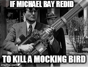 IF MICHAEL BAY REDID TO KILL A MOCKING BIRD | made w/ Imgflip meme maker