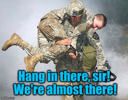 Hang in there, sir! We're almost there! | made w/ Imgflip meme maker