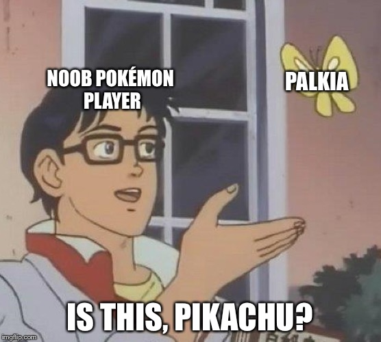 Noob Pokémon Player | NOOB POKÉMON PLAYER PALKIA IS THIS, PIKACHU? | image tagged in memes,is this a pigeon,pokemon,noob,funny memes,chuck norris | made w/ Imgflip meme maker