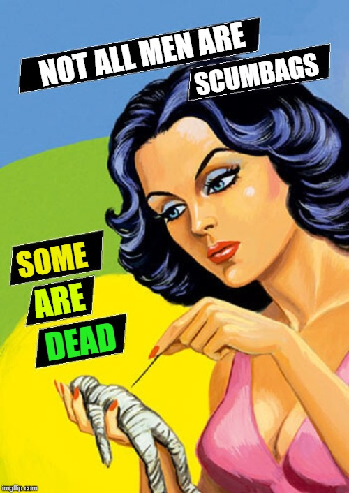 I'm Gonna Put a Spell on You  | NOT ALL MEN ARE SCUMBAGS SOME ARE DEAD | image tagged in vince vance,sticking a pin in a voodoo doll,voodoo,man haters,pop art,comic book art | made w/ Imgflip meme maker