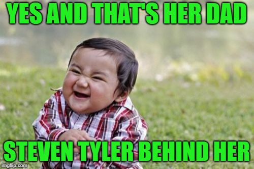 Evil Toddler Meme | YES AND THAT'S HER DAD STEVEN TYLER BEHIND HER | image tagged in memes,evil toddler | made w/ Imgflip meme maker