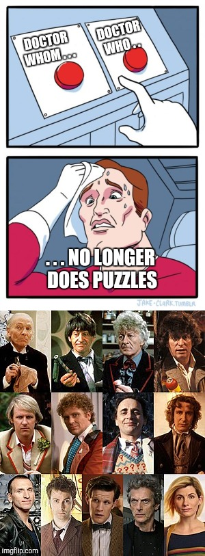 DOCTOR WHO . . DOCTOR WHOM . . . . . . NO LONGER DOES PUZZLES | made w/ Imgflip meme maker