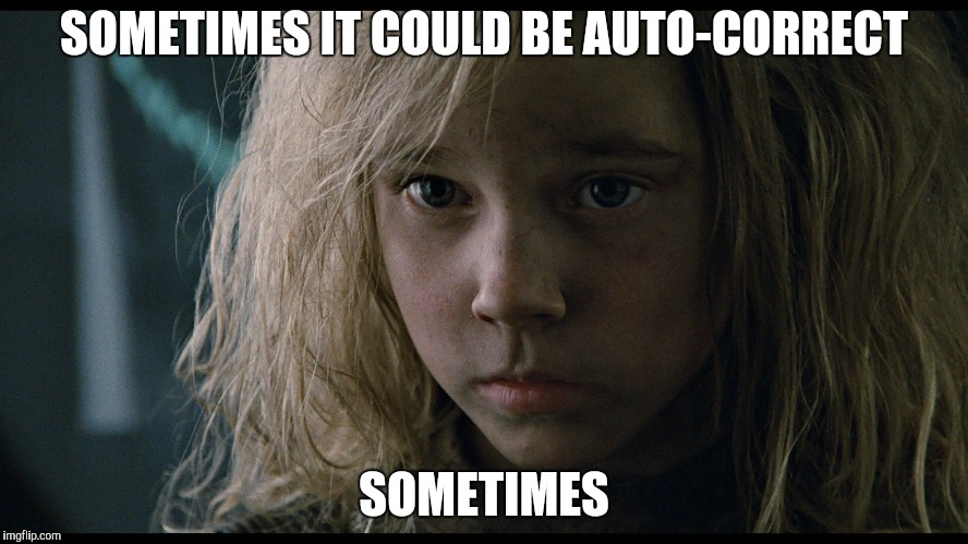 SOMETIMES IT COULD BE AUTO-CORRECT SOMETIMES | made w/ Imgflip meme maker