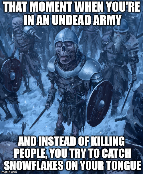 Spooky Saturday:There's always that one guy that doesn't get it | THAT MOMENT WHEN YOU'RE IN AN UNDEAD ARMY AND INSTEAD OF KILLING PEOPLE, YOU TRY TO CATCH SNOWFLAKES ON YOUR TONGUE | image tagged in spooky saturday,zombie army,snowflakes | made w/ Imgflip meme maker