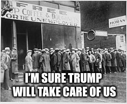 I'M SURE TRUMP WILL TAKE CARE OF US | made w/ Imgflip meme maker