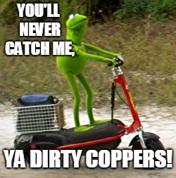 YOU'LL NEVER CATCH ME, YA DIRTY COPPERS! | made w/ Imgflip meme maker
