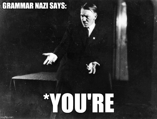 GRAMMAR NAZI SAYS: *YOU'RE | made w/ Imgflip meme maker