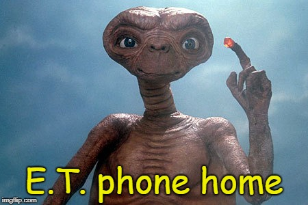 E.T. phone home | made w/ Imgflip meme maker
