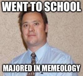 WENT TO SCHOOL MAJORED IN MEMEOLOGY | image tagged in memes,smart guy | made w/ Imgflip meme maker