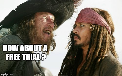 Barbosa And Sparrow Meme | HOW ABOUT A FREE TRIAL ? | image tagged in memes,barbosa and sparrow | made w/ Imgflip meme maker