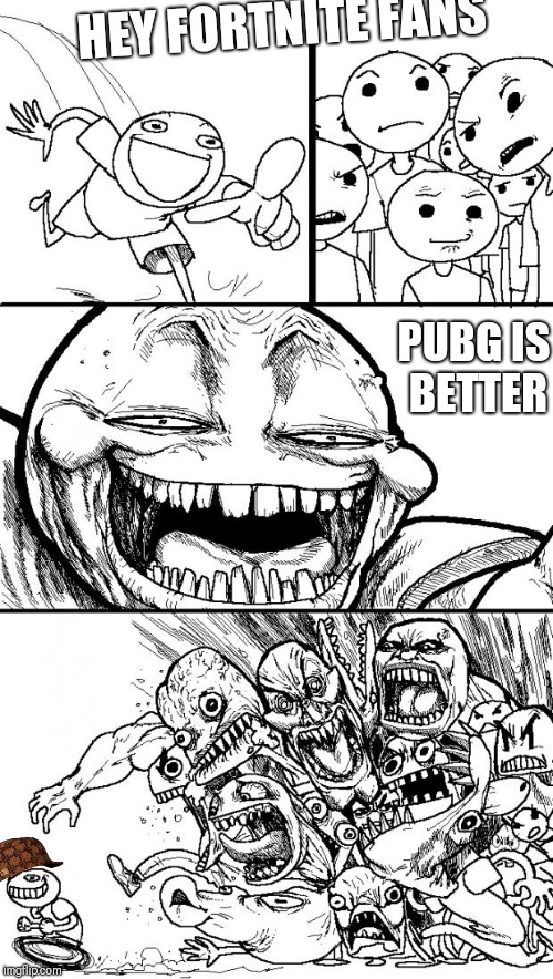 Hey Internet Meme | HEY FORTNITE FANS PUBG IS BETTER | image tagged in memes,hey internet,scumbag | made w/ Imgflip meme maker