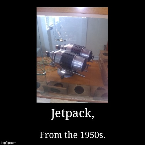 Jetpack, | From the 1950s. | image tagged in funny,demotivationals | made w/ Imgflip demotivational maker