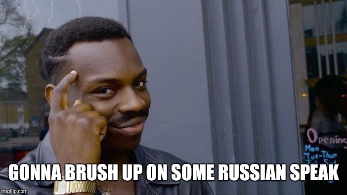 Roll Safe Think About It Meme | GONNA BRUSH UP ON SOME RUSSIAN SPEAK | image tagged in memes,roll safe think about it | made w/ Imgflip meme maker