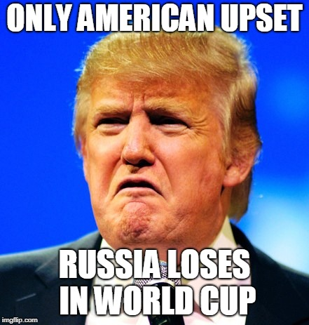 ONLY AMERICAN UPSET RUSSIA LOSES IN WORLD CUP | image tagged in sad trump | made w/ Imgflip meme maker