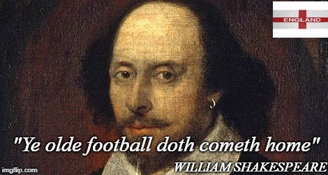"""Ye olde football doth cometh home"" WILLIAM SHAKESPEARE 