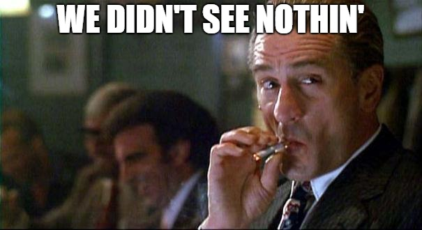 Robert Di Nero Mobster | WE DIDN'T SEE NOTHIN' | image tagged in robert di nero mobster | made w/ Imgflip meme maker