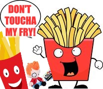 DON'T TOUCHA MY FRY! | made w/ Imgflip meme maker